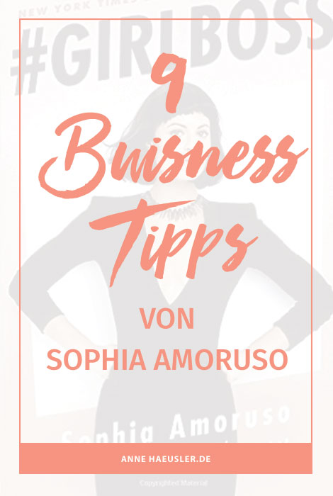 10 Business Tipps von der #Girlboss Autorin Sophia Amoruso herself! I www.annehaeusler.de