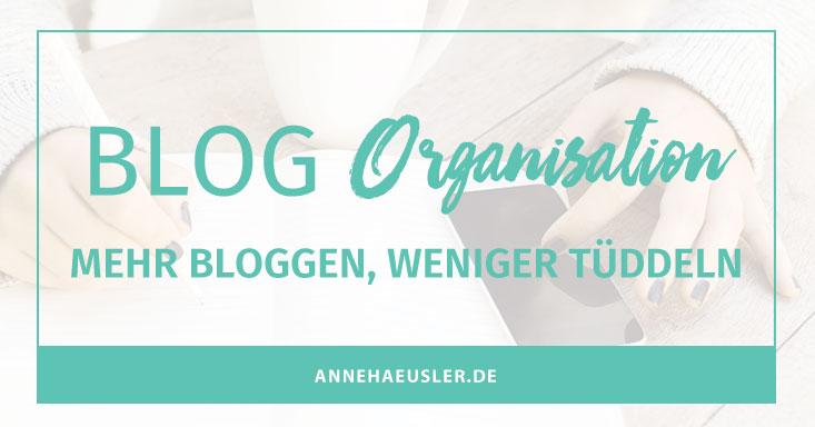 BLOG ORGANISATION: MEHR BLOGGEN, WENIGER TÜDDELN
