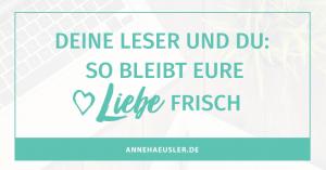All you need is Love - so vertiefst du aktiv die Beziehung zwischen dir und deinen Lesern I annehaeusler.de