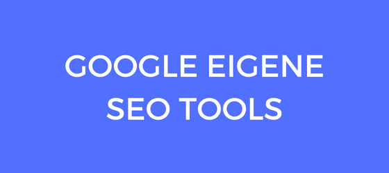 Google eigene SEO Tools für Online Marketing und Blogging