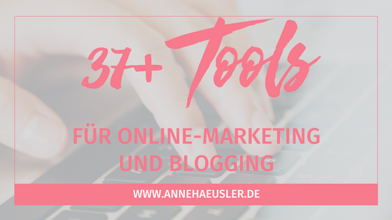 Die 37+ besten Online-Marketing und Blogging Tools