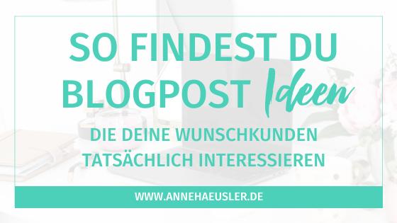 So findest du Blogpost Ideen, die deine Kunden lesen wollen