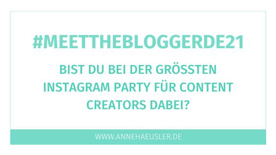 #Meetthebloggerde21 – Die Netzwerkparty für Blogger & Content Creators auf Instagram