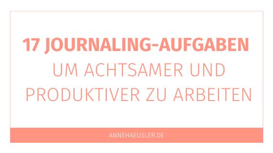 17 Journaling Aufgaben, um achtsamer und produktiver zu arbeiten