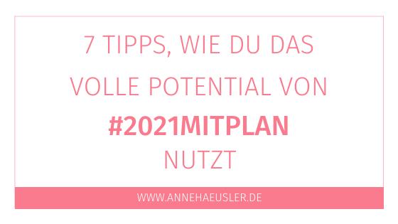7 Tipps, wie du das volle Potenzial von #2021mitPlan nutzt