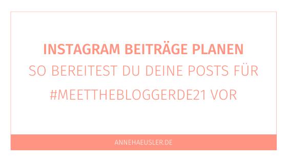 Instagram Beiträge planen – so bereitest du die Instagram Posts für die #meetthebloggerde21 vor